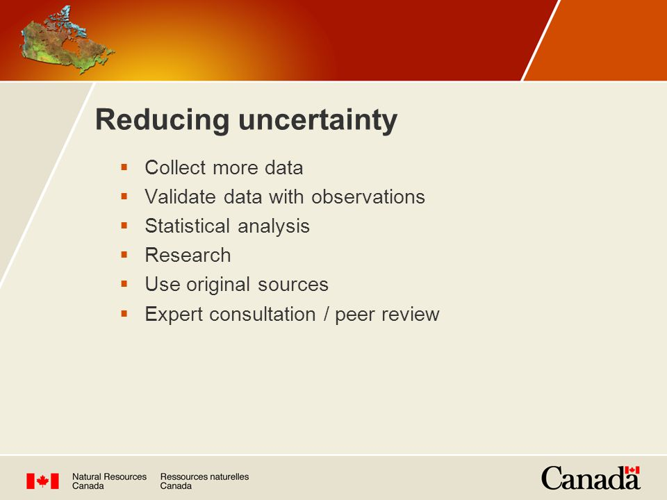 Reducing uncertainty  Collect more data  Validate data with observations  Statistical analysis  Research  Use original sources  Expert consultation / peer review
