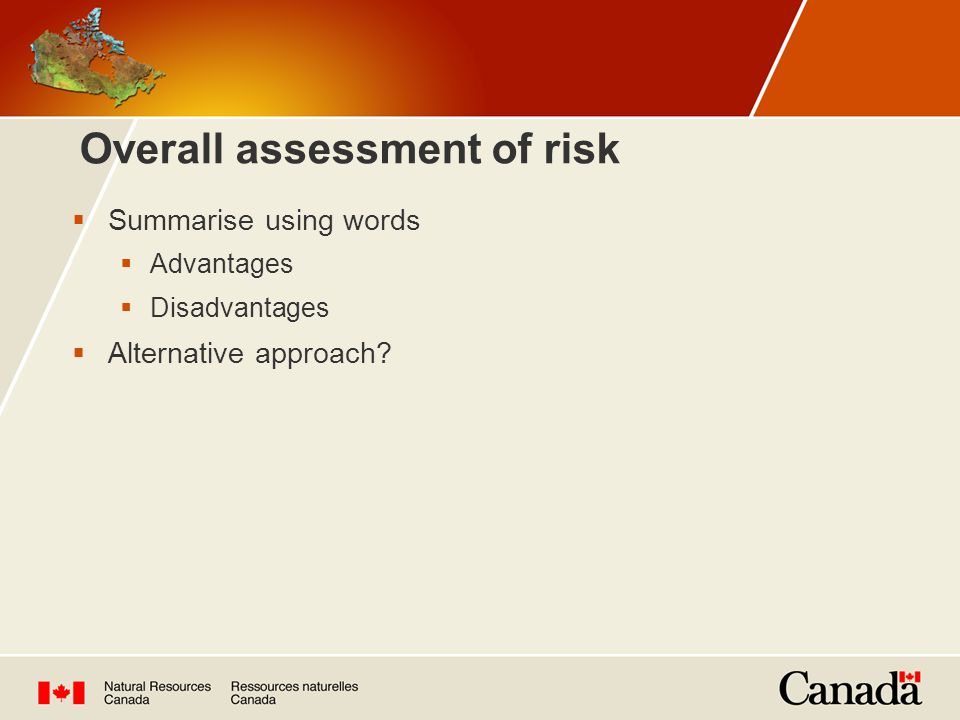 Overall assessment of risk  Summarise using words  Advantages  Disadvantages  Alternative approach