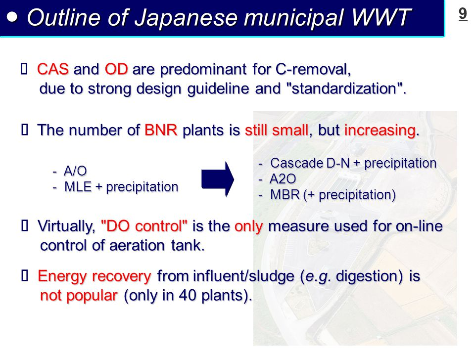 9 ● Outline of Japanese municipal WWT CAS and OD are predominant for C-removal, due to strong design guideline and standardization .