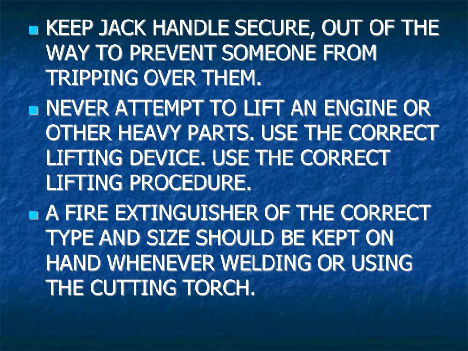 KEEP JACK HANDLE SECURE, OUT OF THE WAY TO PREVENT SOMEONE FROM TRIPPING OVER THEM.