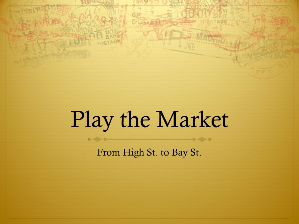 Play the Market From High St. to Bay St.