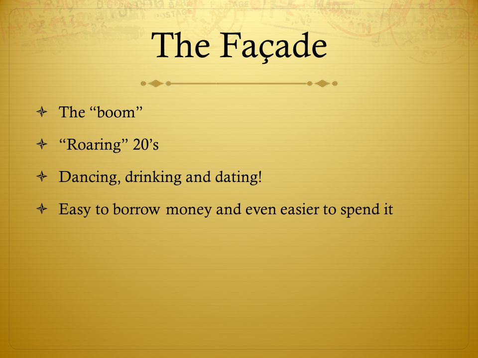 The Façade  The boom  Roaring 20's  Dancing, drinking and dating.