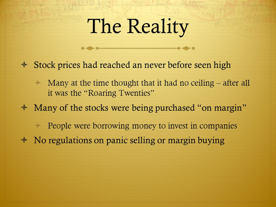 "The Reality  Stock prices had reached an never before seen high  Many at the time thought that it had no ceiling – after all it was the ""Roaring Twe"
