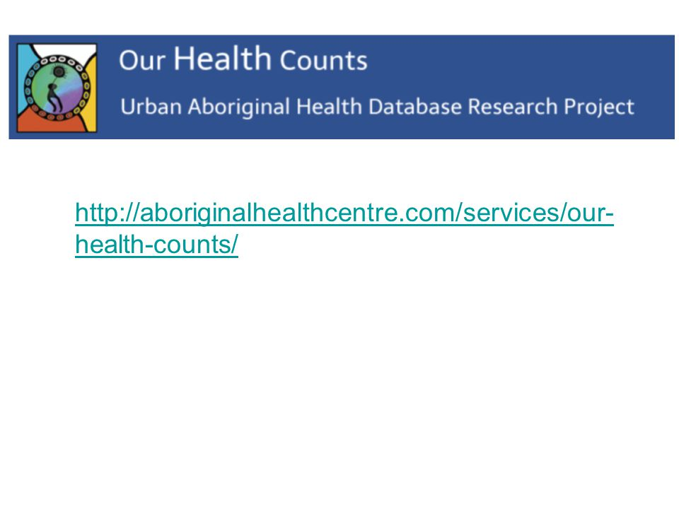 http://aboriginalhealthcentre.com/services/our- health-counts/