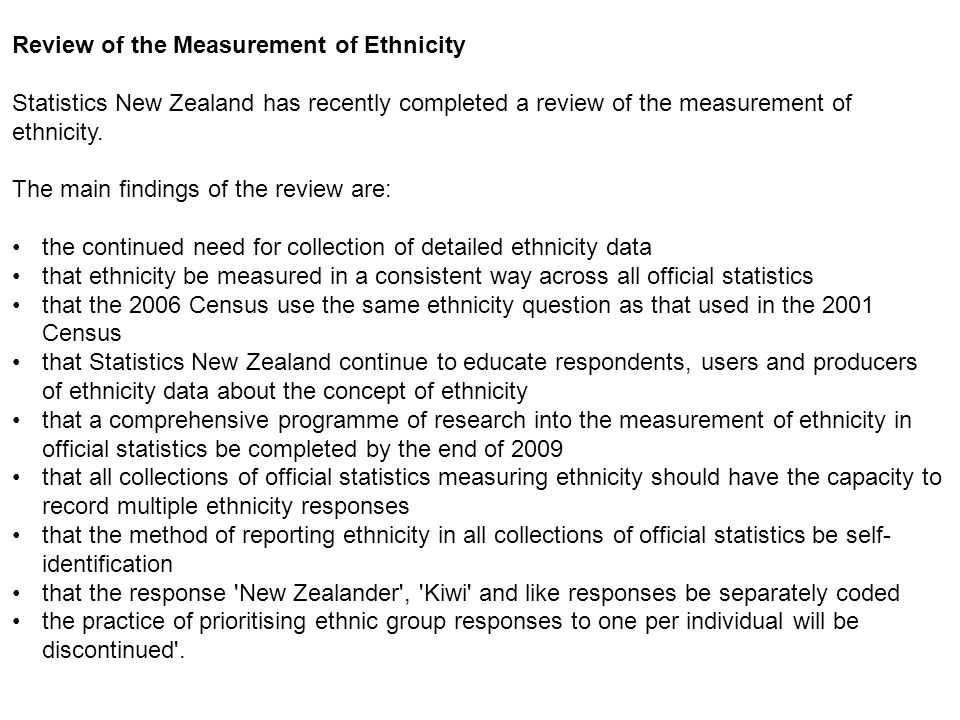 Review of the Measurement of Ethnicity Statistics New Zealand has recently completed a review of the measurement of ethnicity.