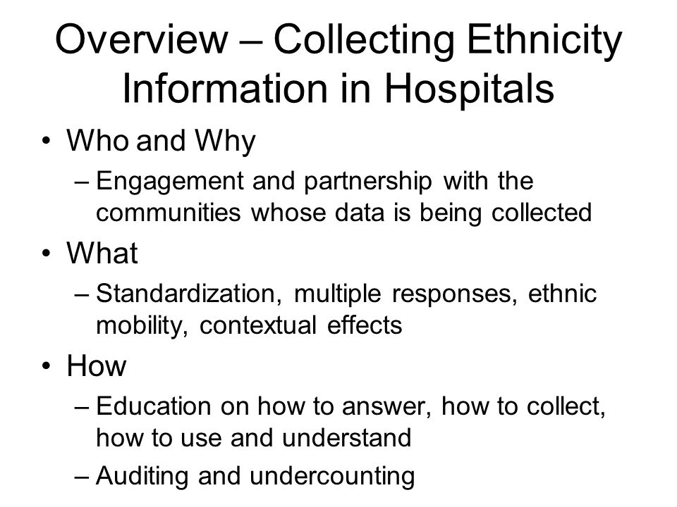 Overview – Collecting Ethnicity Information in Hospitals Who and Why –Engagement and partnership with the communities whose data is being collected Wh