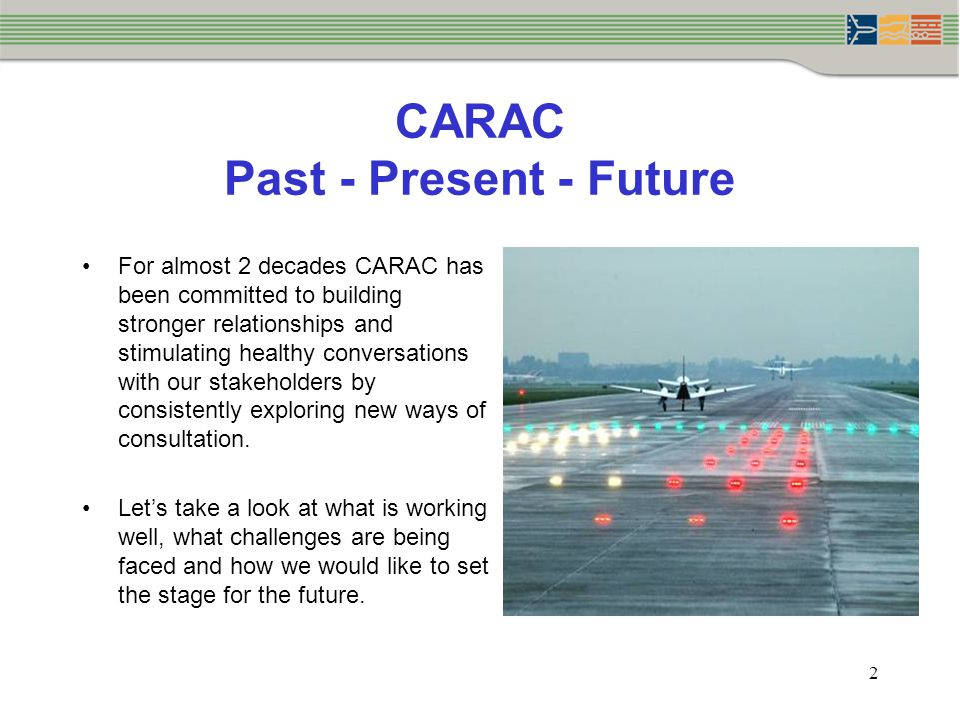 CARAC Past - Present - Future For almost 2 decades CARAC has been committed to building stronger relationships and stimulating healthy conversations with our stakeholders by consistently exploring new ways of consultation.