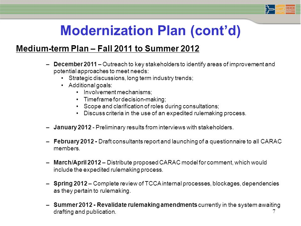 Modernization Plan (cont'd) 7 Medium-term Plan – Fall 2011 to Summer 2012 –December 2011 – Outreach to key stakeholders to identify areas of improveme