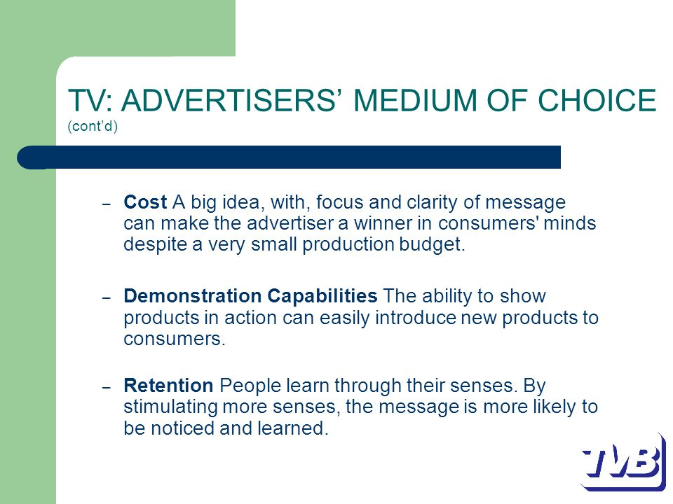– Cost A big idea, with, focus and clarity of message can make the advertiser a winner in consumers minds despite a very small production budget.