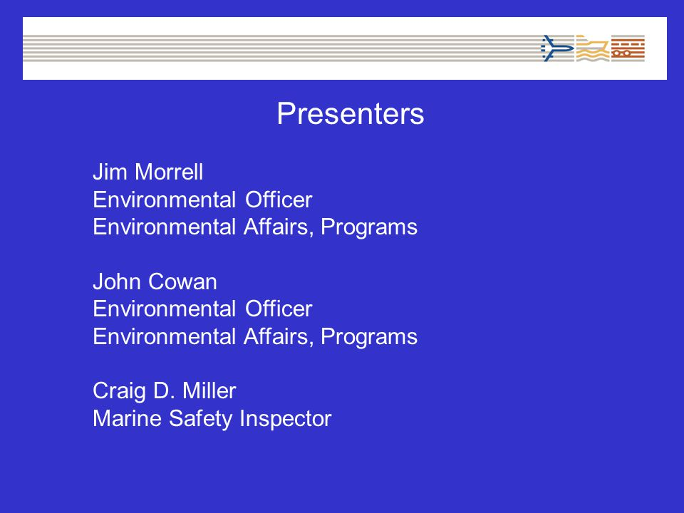 Presenters Jim Morrell Environmental Officer Environmental Affairs, Programs John Cowan Environmental Officer Environmental Affairs, Programs Craig D.