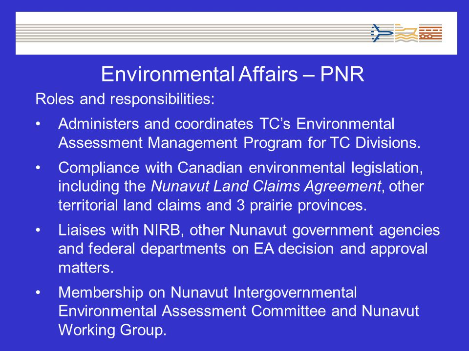 Environmental Affairs – PNR Roles and responsibilities: Administers and coordinates TC's Environmental Assessment Management Program for TC Divisions.