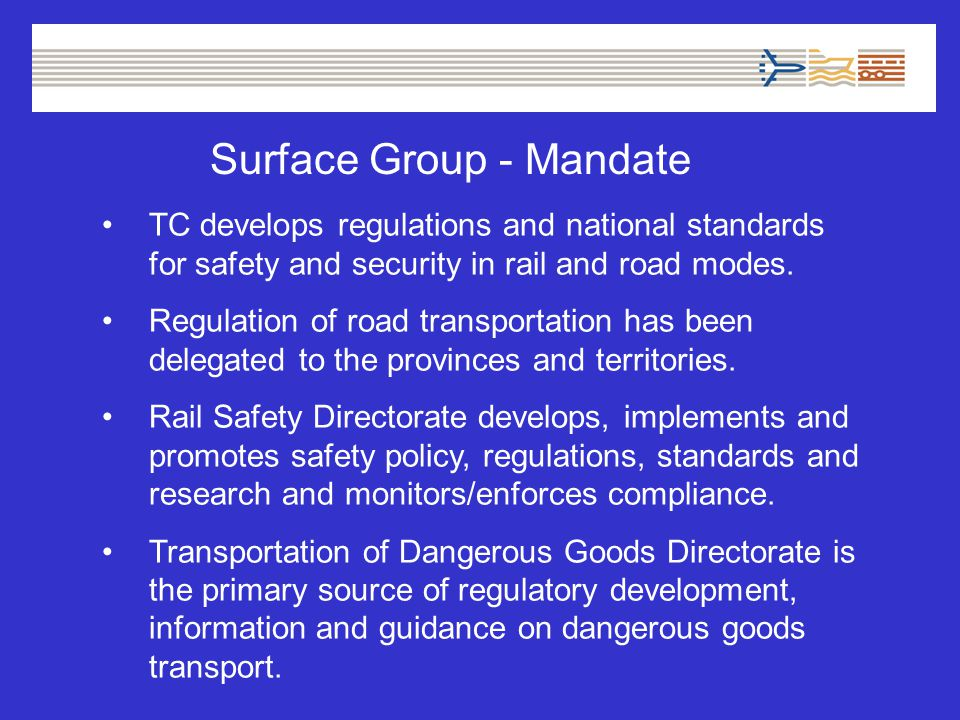 Surface Group - Mandate TC develops regulations and national standards for safety and security in rail and road modes.