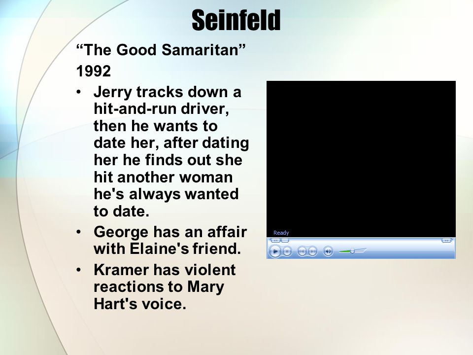 """Seinfeld """"The Good Samaritan"""" 1992 Jerry tracks down a hit-and-run driver, then he wants to date her, after dating her he finds out she hit another wo"""