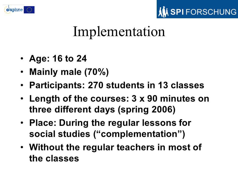Implementation Age: 16 to 24 Mainly male (70%) Participants: 270 students in 13 classes Length of the courses: 3 x 90 minutes on three different days (spring 2006) Place: During the regular lessons for social studies ( complementation ) Without the regular teachers in most of the classes