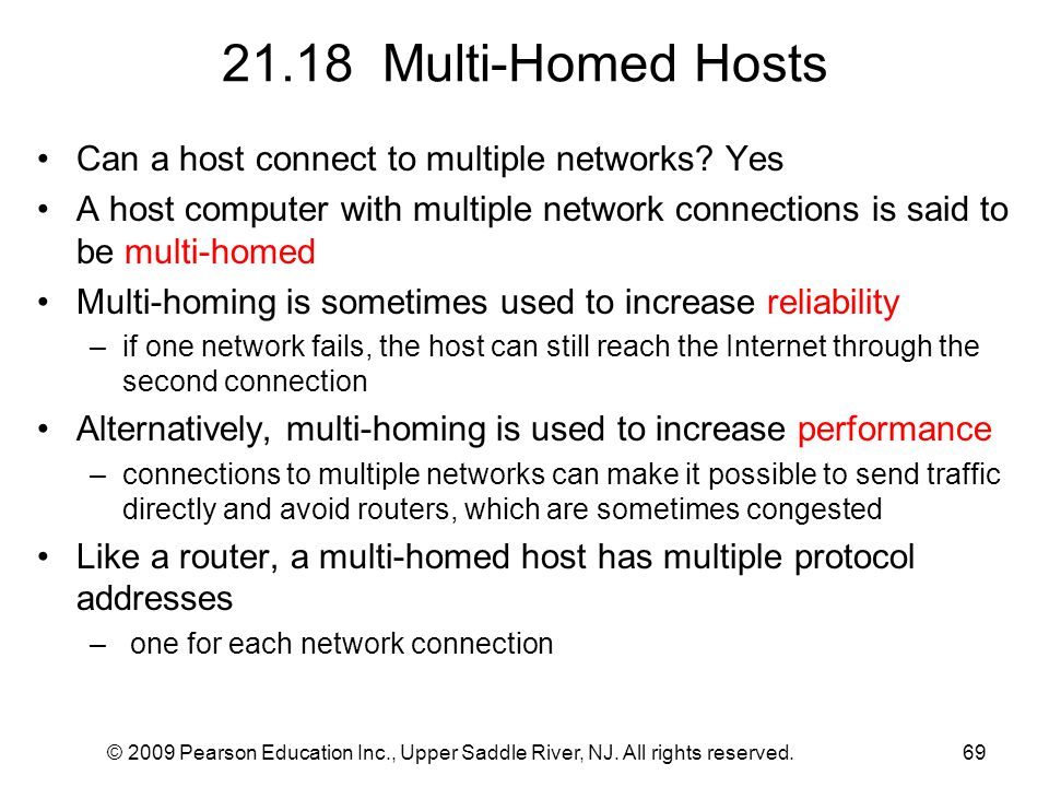 © 2009 Pearson Education Inc., Upper Saddle River, NJ. All rights reserved.69 21.18 Multi-Homed Hosts Can a host connect to multiple networks? Yes A h