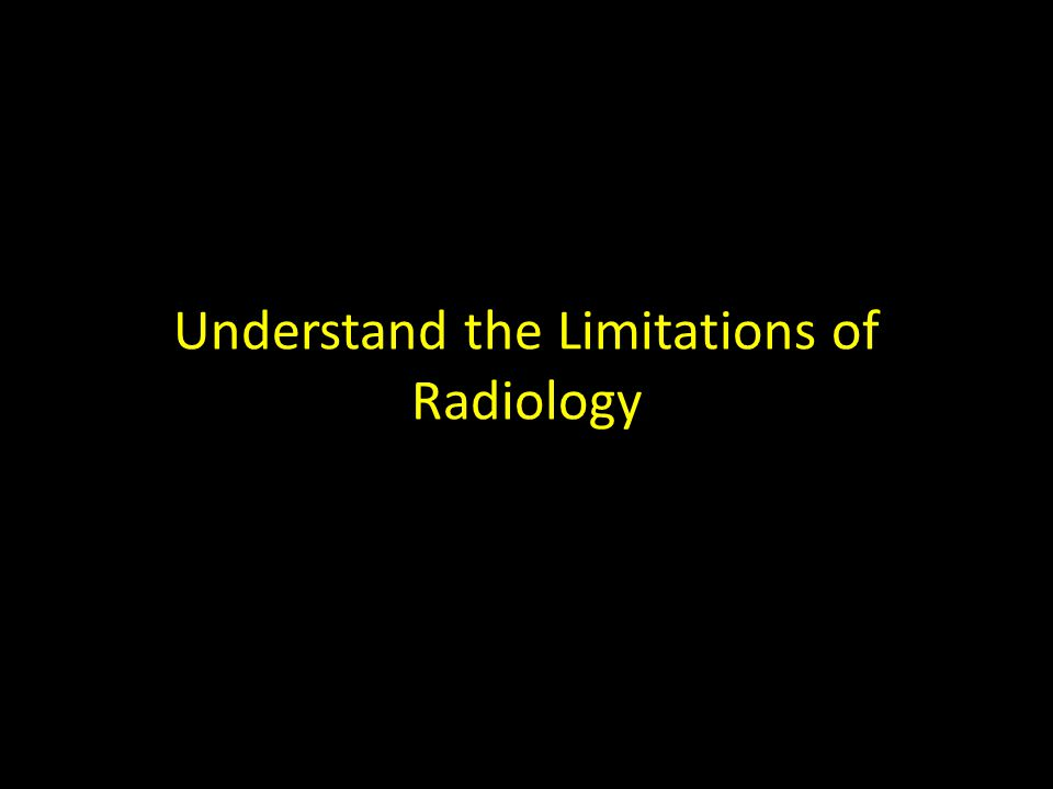 Understand the Limitations of Radiology