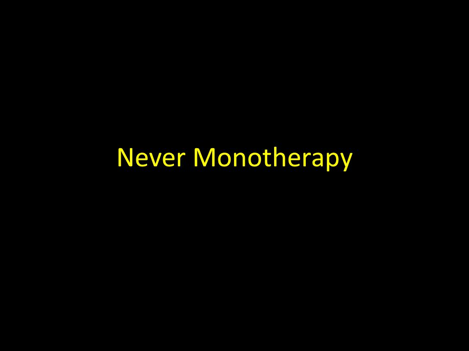 Never Monotherapy