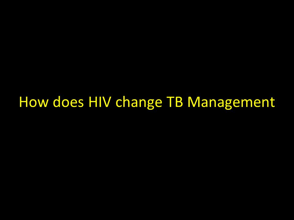 How does HIV change TB Management
