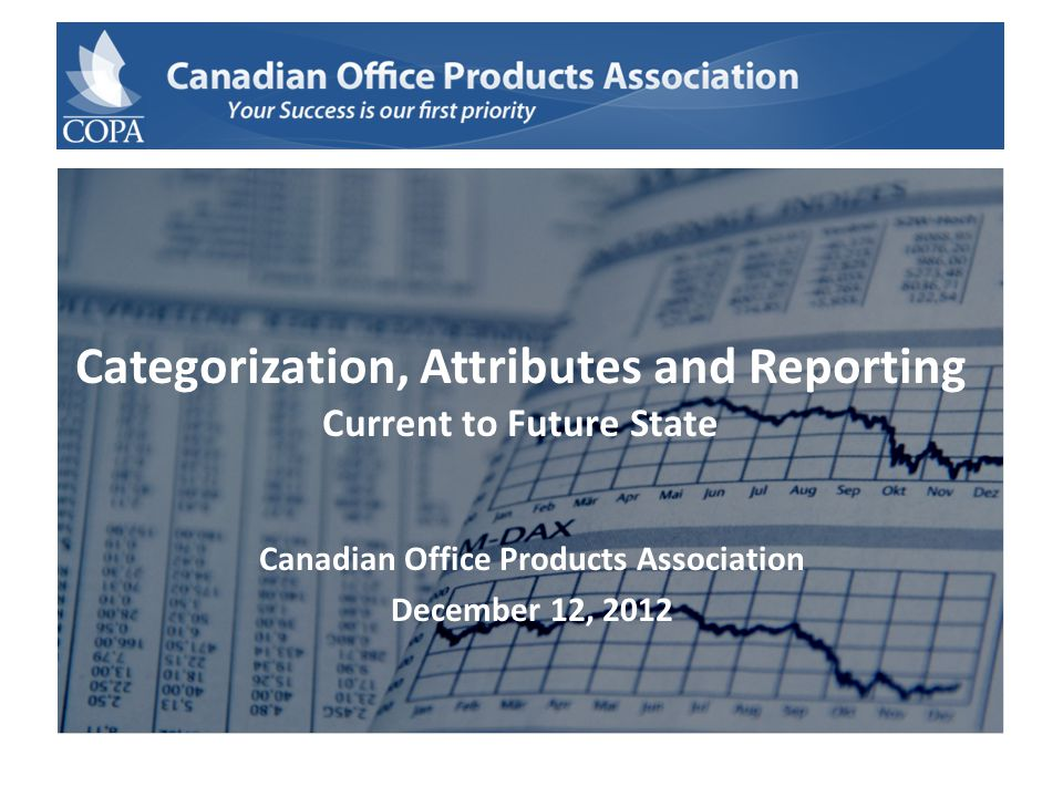 Categorization, Attributes and Reporting Current to Future State Canadian Office Products Association December 12, 2012