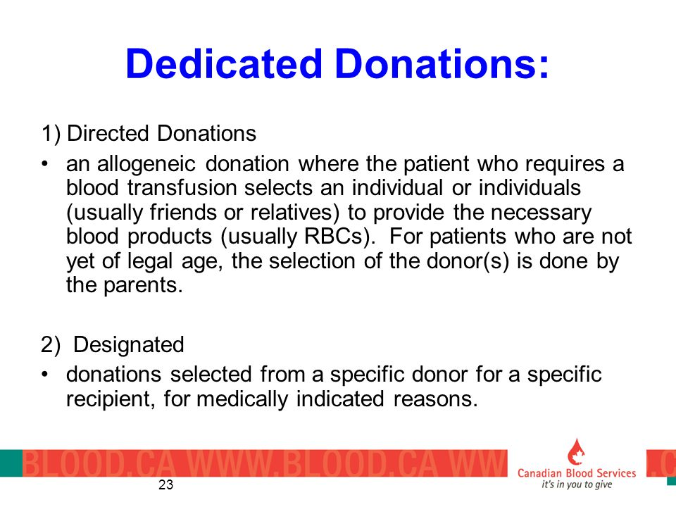 23 Dedicated Donations: 1) Directed Donations an allogeneic donation where the patient who requires a blood transfusion selects an individual or indiv
