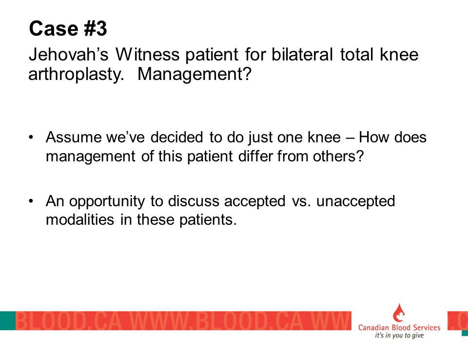 Assume we've decided to do just one knee – How does management of this patient differ from others? An opportunity to discuss accepted vs. unaccepted m