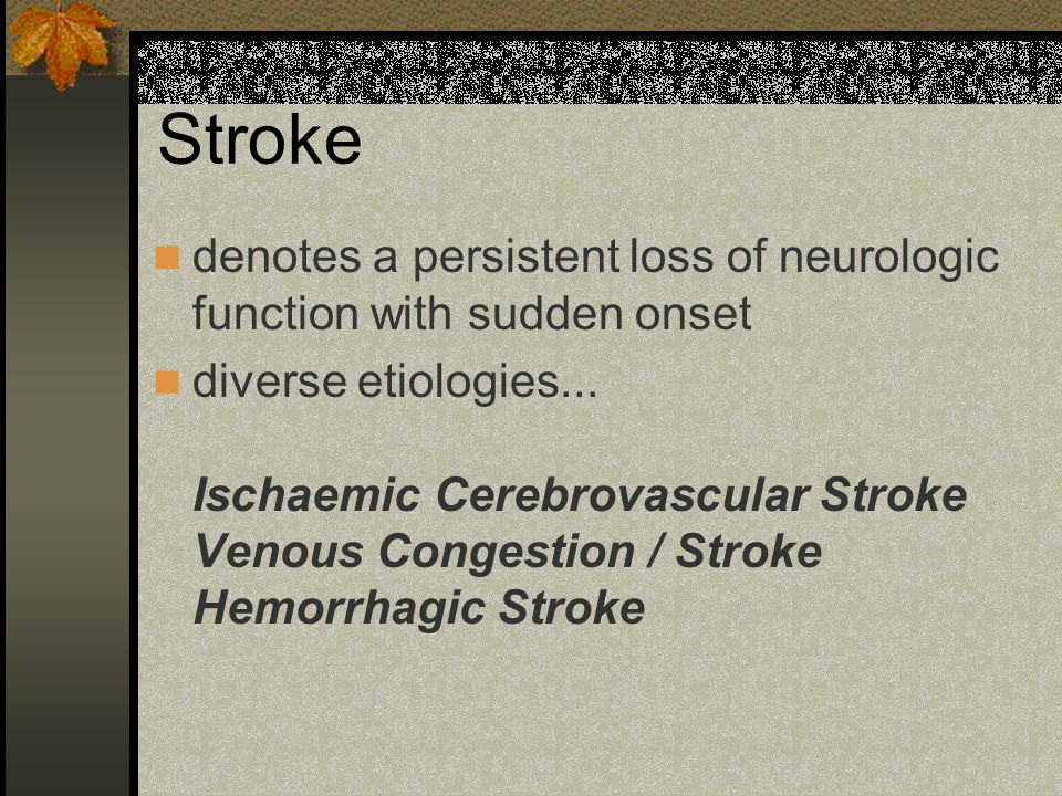Stroke denotes a persistent loss of neurologic function with sudden onset diverse etiologies... Ischaemic Cerebrovascular Stroke Venous Congestion / S