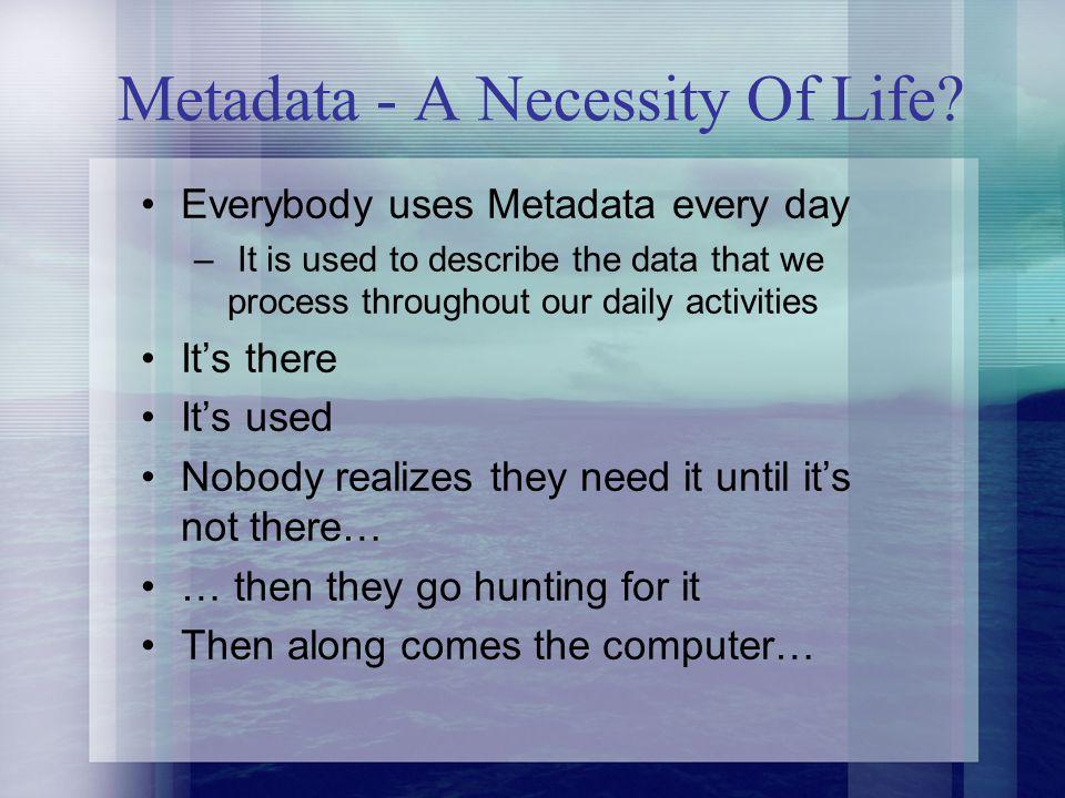 Metadata - A Necessity Of Life.