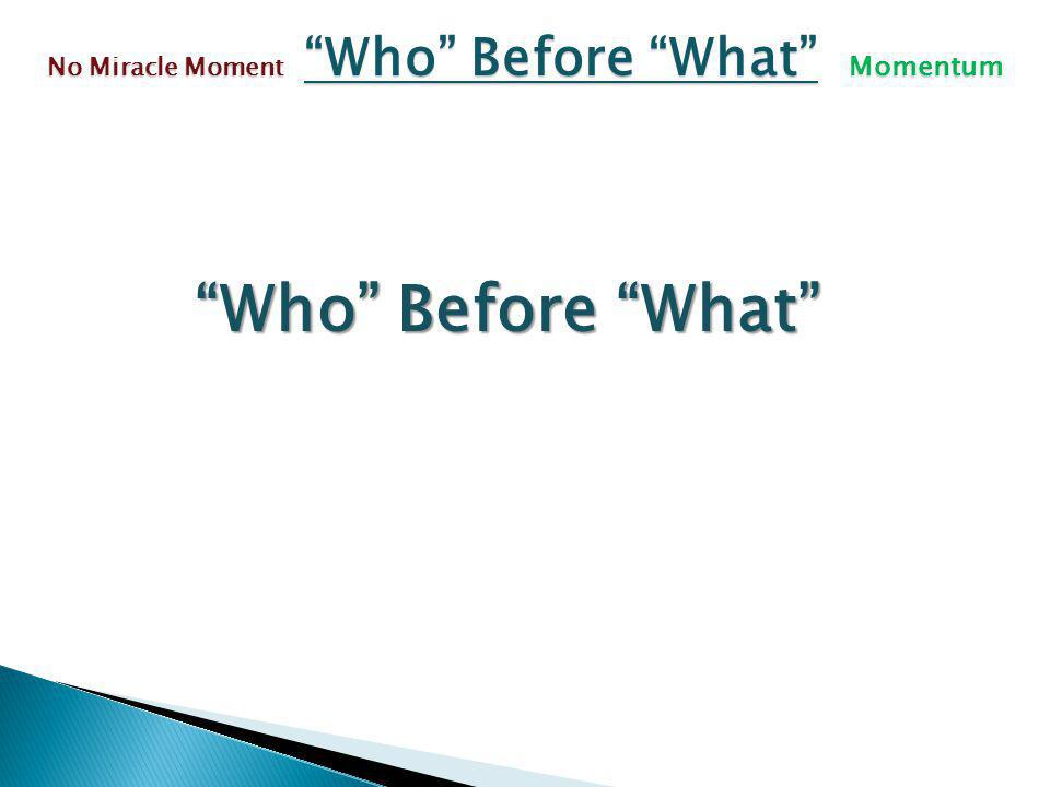 Who Before What No Miracle Moment Who Before What Momentum