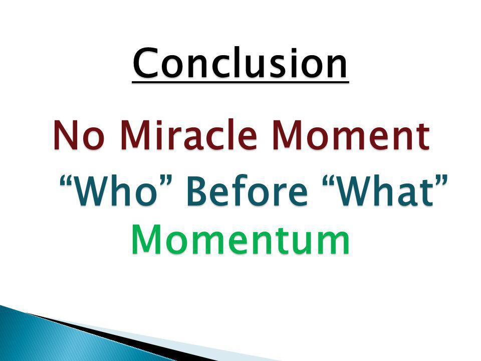 No Miracle Moment Who Before What Momentum Who Before What Momentum Conclusion