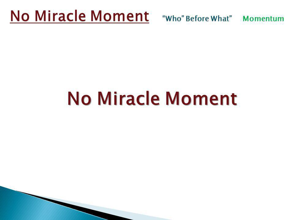 No Miracle Moment No Miracle Moment Who Before What Momentum