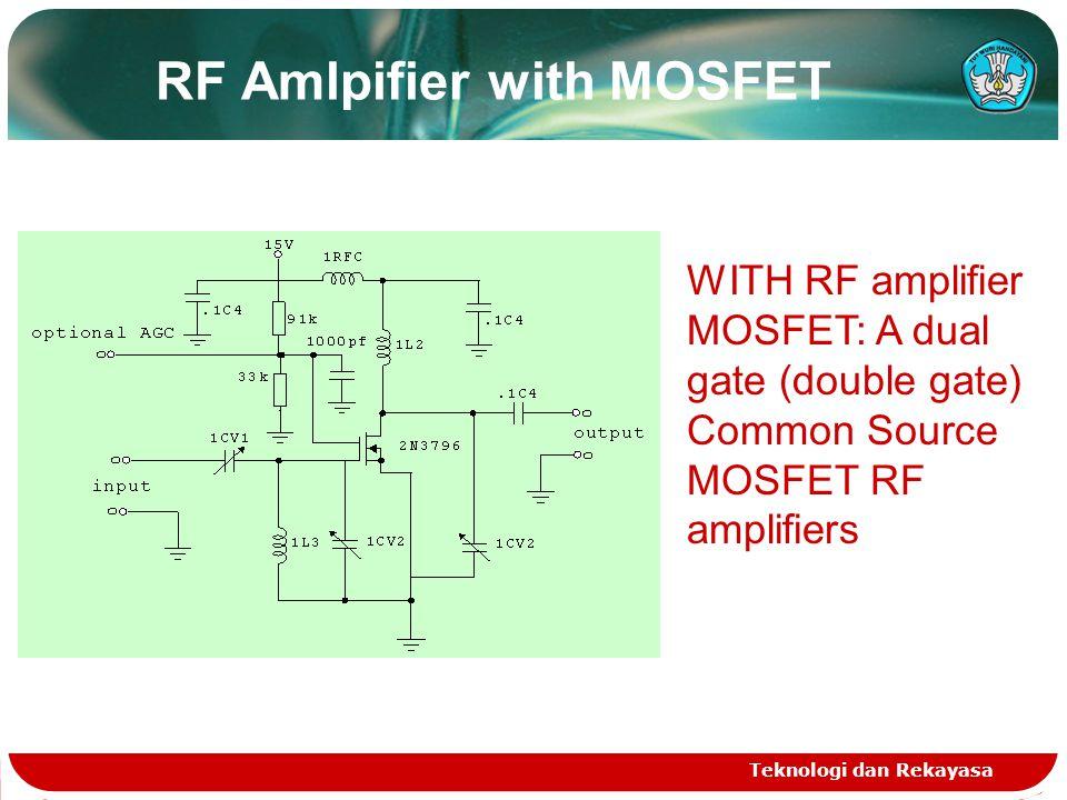 RF Amlpifier with MOSFET Teknologi dan Rekayasa WITH RF amplifier MOSFET: A dual gate (double gate) Common Source MOSFET RF amplifiers