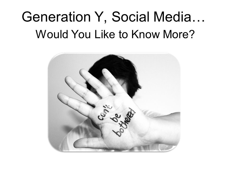 Generation Y, Social Media… Would You Like to Know More
