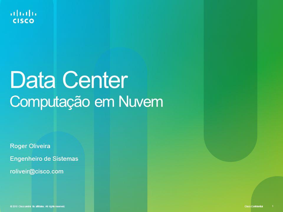 Cisco Confidential 1 © 2010 Cisco and/or its affiliates. All rights reserved. Data Center Computação em Nuvem Roger Oliveira Engenheiro de Sistemas ro