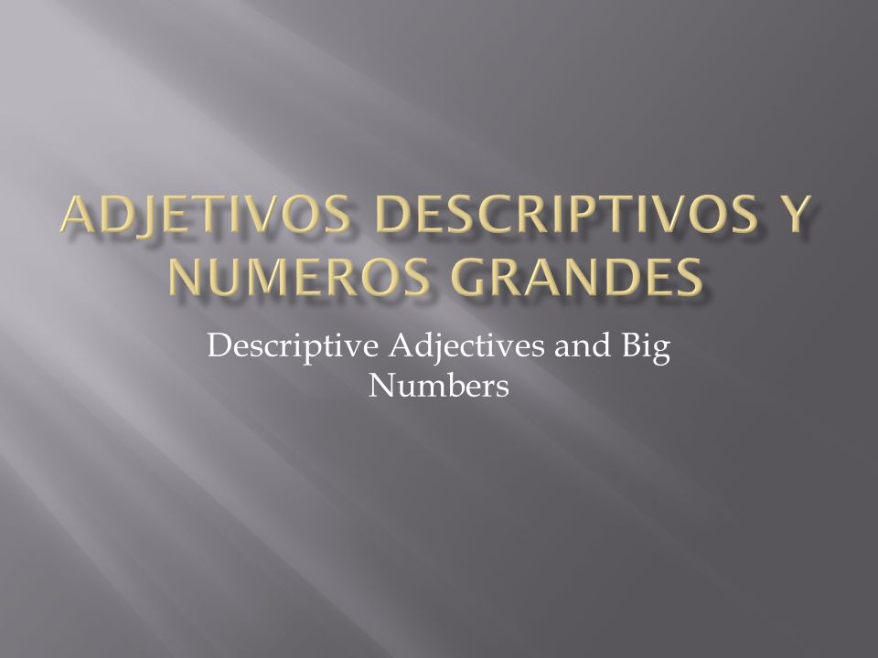  Descriptive adjectives describe noun characteristics such as colour, size and personality.