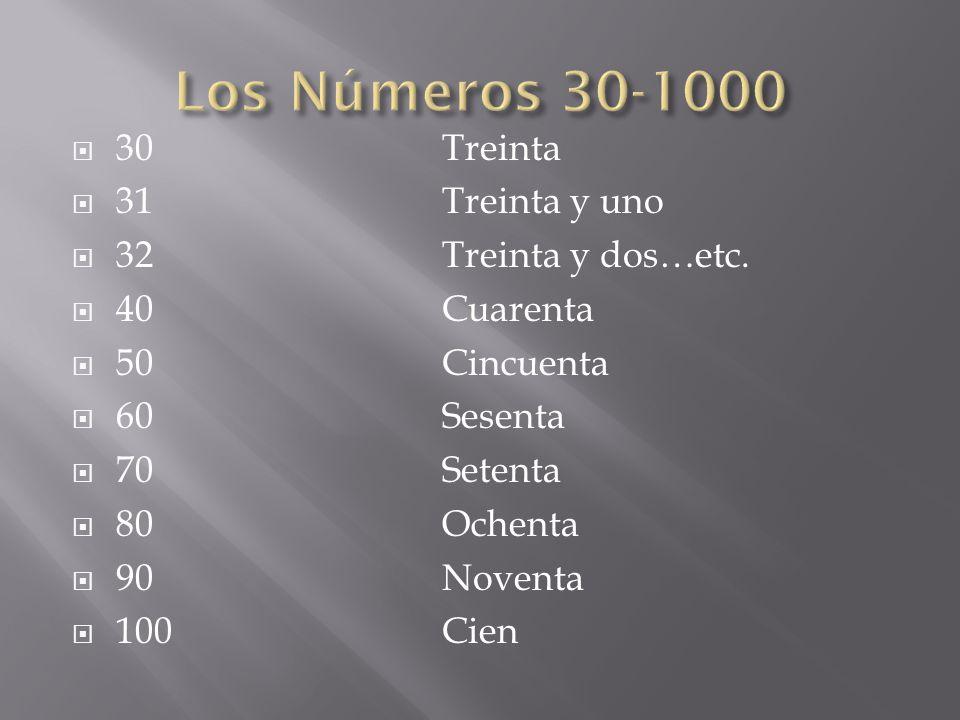  30Treinta  31Treinta y uno  32Treinta y dos…etc.  40Cuarenta  50Cincuenta  60Sesenta  70Setenta  80Ochenta  90Noventa  100Cien