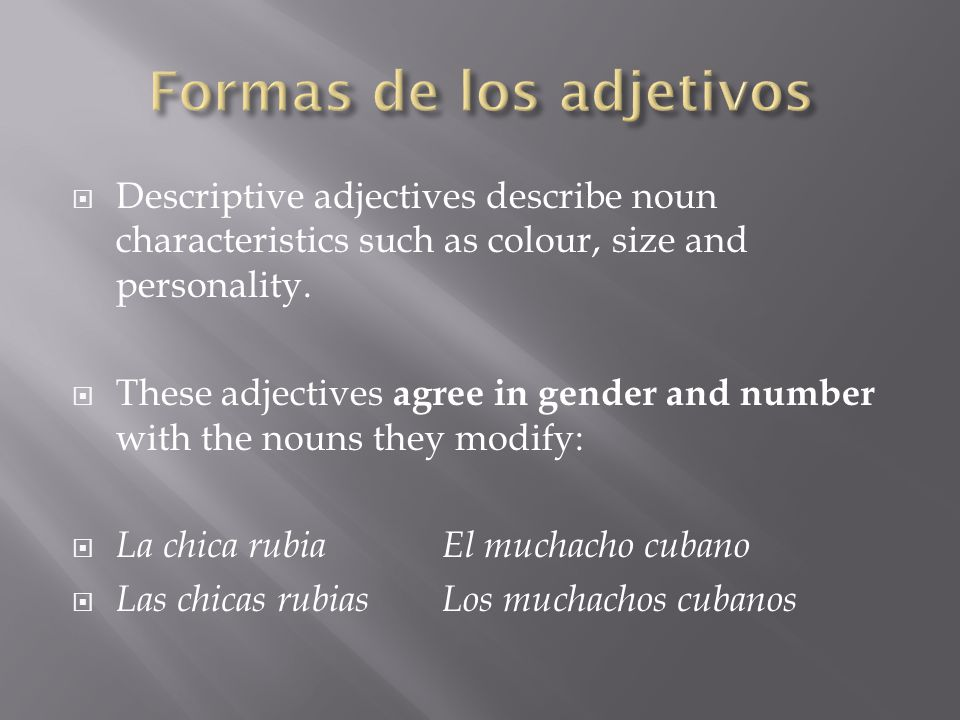  Adjectives which end in o are made feminine by changing the o to an a , and are made plural by adding an s .