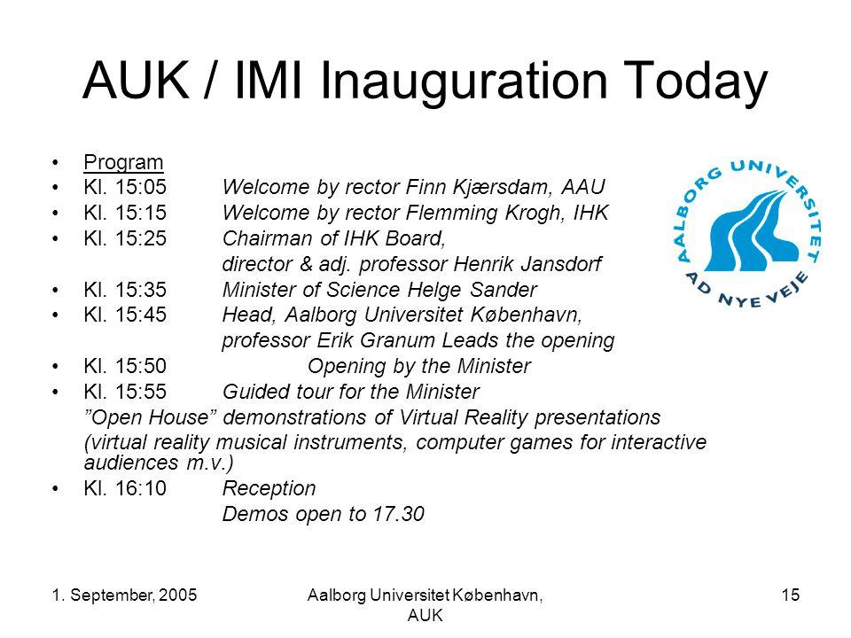 1. September, 2005Aalborg Universitet København, AUK 15 AUK / IMI Inauguration Today Program Kl.