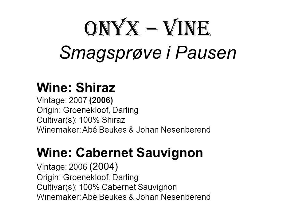 ONYX – Vine Smagsprøve i Pausen Wine: Shiraz Vintage: 2007 (2006) Origin: Groenekloof, Darling Cultivar(s): 100% Shiraz Winemaker: Abé Beukes & Johan Nesenberend Wine: Cabernet Sauvignon Vintage: 2006 (2004) Origin: Groenekloof, Darling Cultivar(s): 100% Cabernet Sauvignon Winemaker: Abé Beukes & Johan Nesenberend