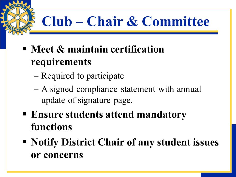 Club – Chair & Committee  Meet & maintain certification requirements –Required to participate –A signed compliance statement with annual update of si