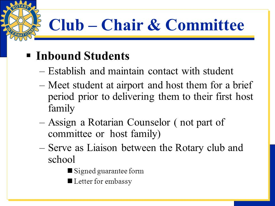Club – Chair & Committee  Inbound Students –Establish and maintain contact with student –Meet student at airport and host them for a brief period pri
