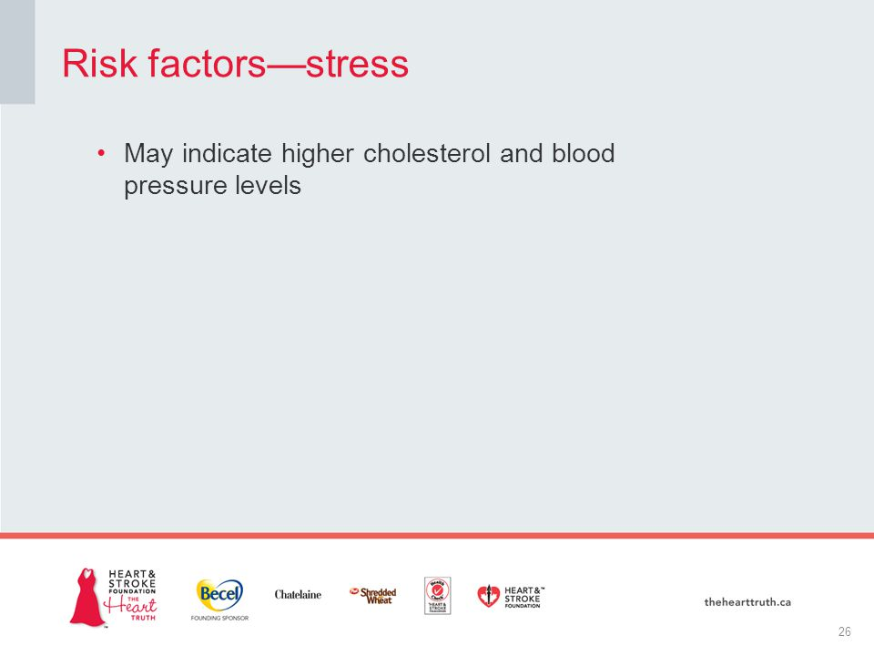 May indicate higher cholesterol and blood pressure levels Risk factors—stress 26