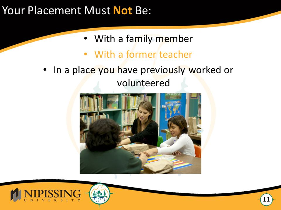 Click to edit Master title style 11 Your Placement Must Not Be: With a family member With a former teacher In a place you have previously worked or volunteered