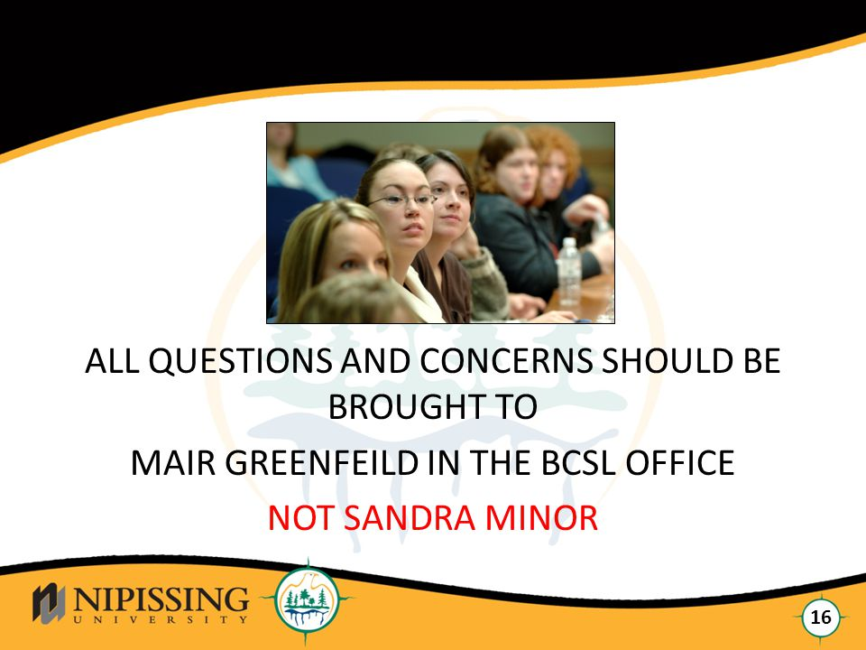 Click to edit Master title style 16 ALL QUESTIONS AND CONCERNS SHOULD BE BROUGHT TO MAIR GREENFEILD IN THE BCSL OFFICE NOT SANDRA MINOR