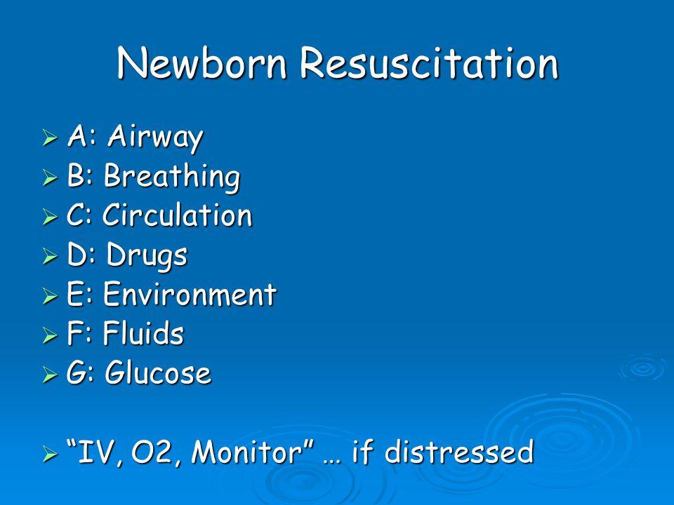 "Newborn Resuscitation  A: Airway  B: Breathing  C: Circulation  D: Drugs  E: Environment  F: Fluids  G: Glucose  ""IV, O2, Monitor"" … if distre"