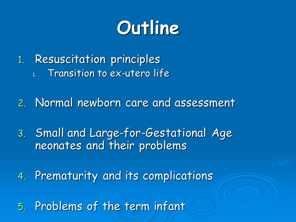 Outline 1. Resuscitation principles 1. Transition to ex-utero life 2.