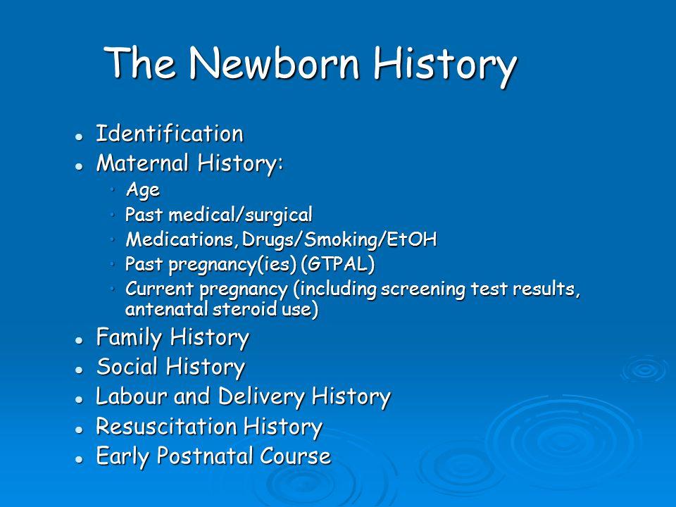 The Newborn History Identification Identification Maternal History: Maternal History: AgeAge Past medical/surgicalPast medical/surgical Medications, D