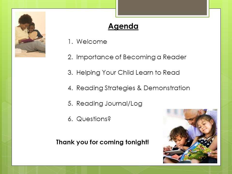 Agenda 1.Welcome 2.Importance of Becoming a Reader 3.Helping Your Child Learn to Read 4.Reading Strategies & Demonstration 5.Reading Journal/Log 6.Que