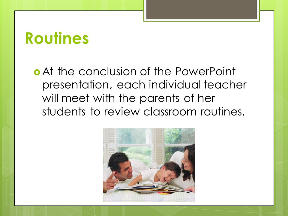 Routines  At the conclusion of the PowerPoint presentation, each individual teacher will meet with the parents of her students to review classroom ro