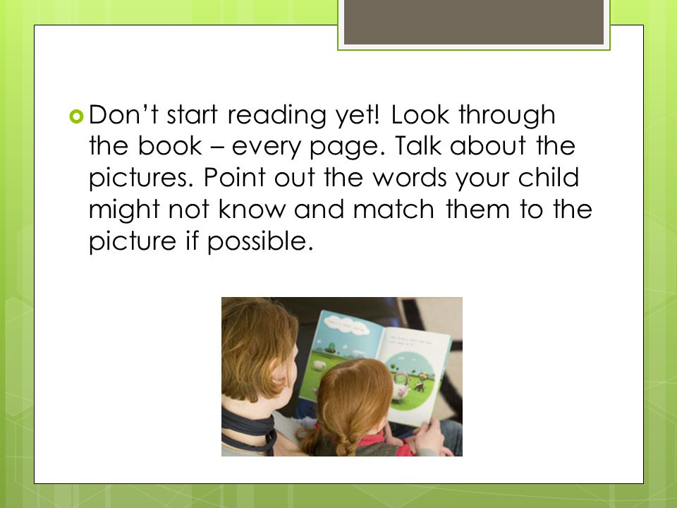  Don't start reading yet! Look through the book – every page. Talk about the pictures. Point out the words your child might not know and match them t