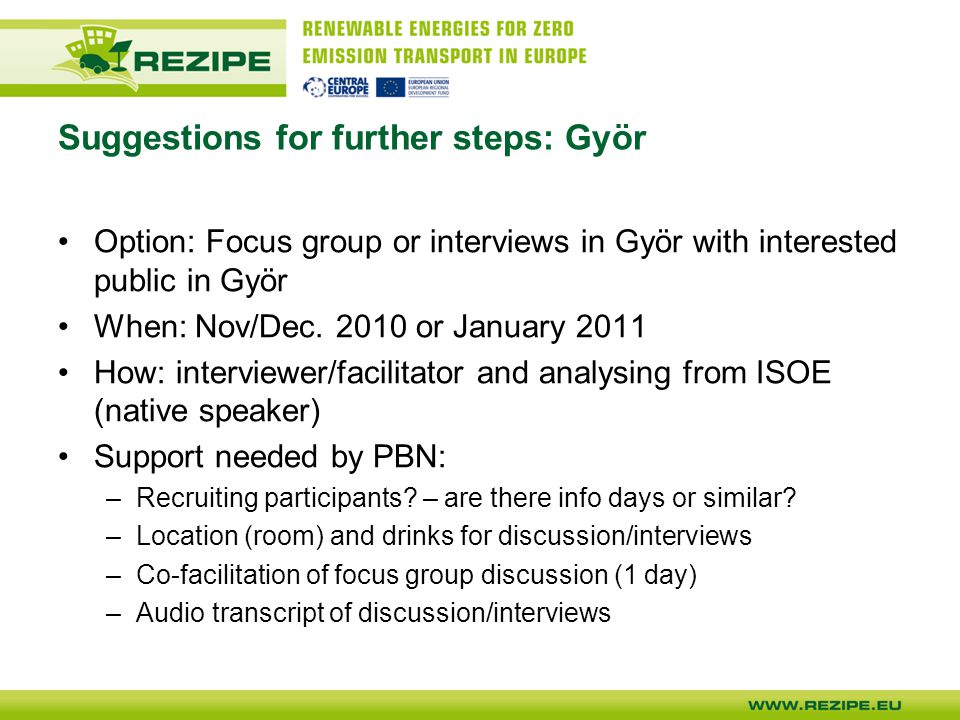 Suggestions for further steps: Györ Option: Focus group or interviews in Györ with interested public in Györ When: Nov/Dec.